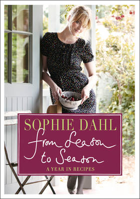 From Season to Season : A Year in Recipes by Sophie Dahl