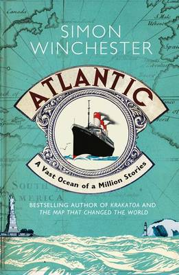 Atlantic : A Vast Ocean of a Million Stories by Simon Winchester