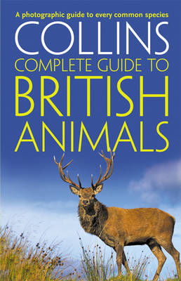 Collins Complete Guides - Collins Complete British Animals: A Photogrpahic Guide to Every Common Species by Paul Sterry
