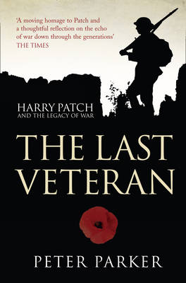 The Last Veteran Harry Patch and the Legacy of War by Peter Parker