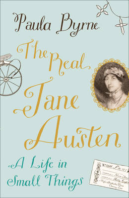 The Real Jane Austen A Life in Small Things by Paula Byrne