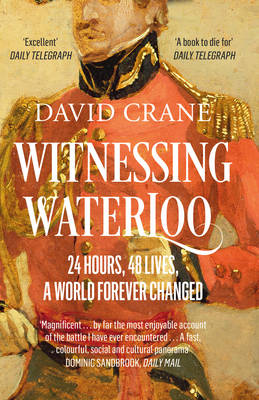 Witnessing Waterloo 12 Hours, 48 Lives, A World Forever Changed by David Crane