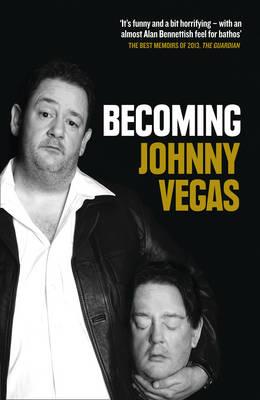 Becoming Johnny Vegas by Johnny Vegas