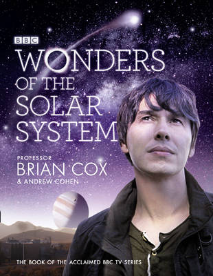 Wonders of the Solar System by Brian Cox, Andrew Cohen
