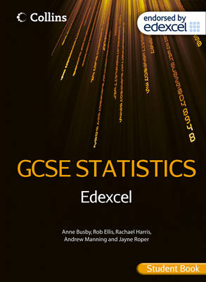 Collins GCSE Statistics Edexcel GCSE Statistics Student Book by Anne Busby, Rob Ellis, Rachael Harris, Andrew Manning