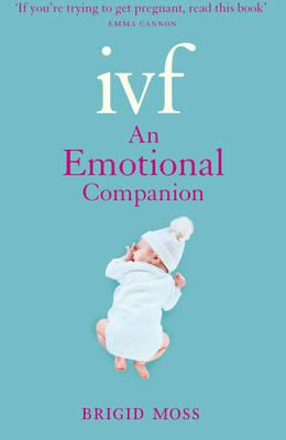 IVF : An Emotional Companion by Brigid Moss