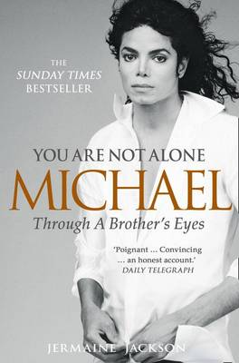 You Are Not Alone Michael, Through a Brother's Eyes by Jermaine Jackson