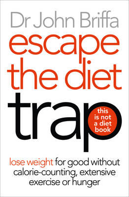 Escape the Diet Trap by John Briffa