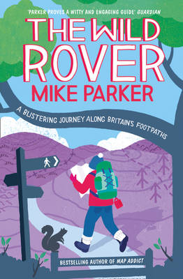 The Wild Rover: A Blistering Journey Along Britain's Footpaths by Mike Parker