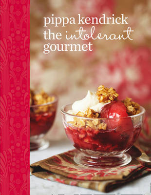 The Intolerant Gourmet: Delicious Allergy-friendly Home Cooking for Everyone by Pippa Kendrick