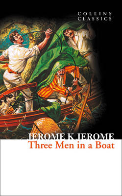 Collins Classics: Three Men In A Boat by Jerome K. Jerome