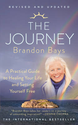 The Journey: An Extraordinary Guide for Healing Your Life and Setting Yourself Free by Brandon Bays