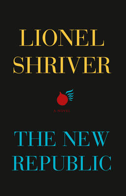 The New Republic by Lionel Shriver