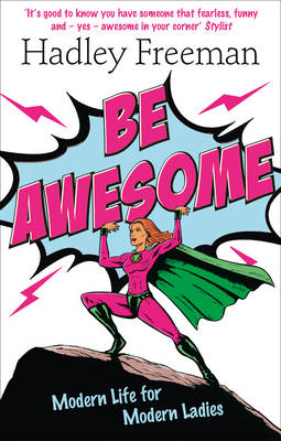 Be Awesome Modern Life for Modern Ladies by Hadley Freeman