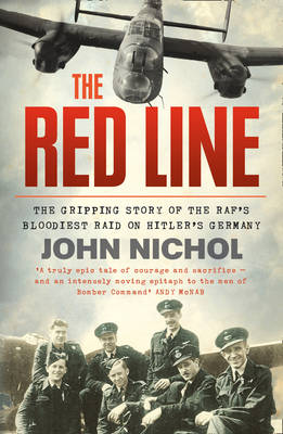 The Red Line The Gripping Story of the RAF's Bloodiest Raid on Hitler's Germany by John Nichol