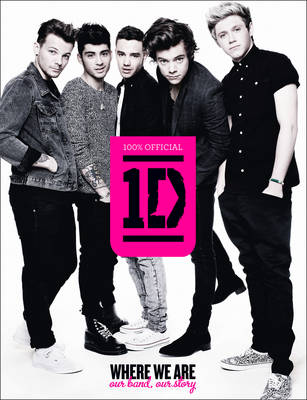 One Direction: Where We are (100% Official) Our Band, Our Story by One Direction
