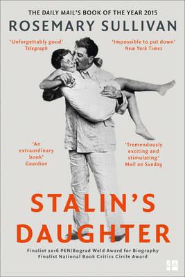 Stalin's Daughter The Extraordinary and Tumultuous Life of Svetlana Alliluyeva by Rosemary Sullivan