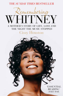 Remembering Whitney A Mother's Story of Life, Loss and the Night the Music Stopped by Cissy Houston