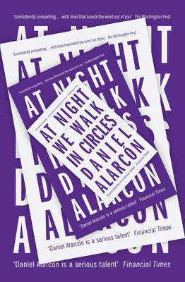 At Night We Walk in Circles by Daniel Alarcon