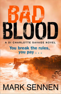 Bad Blood: A DI Charlotte Savage Novel by Mark Sennen