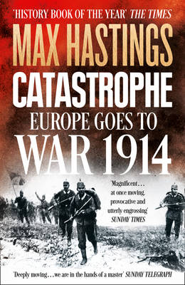 Catastrophe Europe Goes to War 1914 by Sir Max Hastings