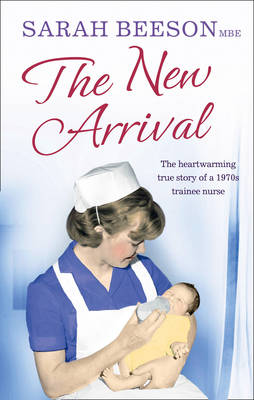 The New Arrival The Heartwarming True Story of a 1970s Trainee Nurse by Sarah Beeson