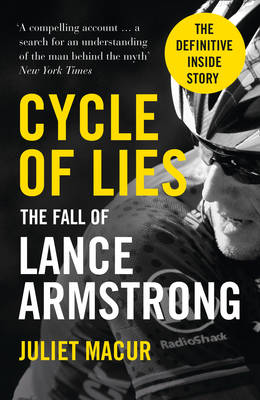 Cycle of Lies The Fall of Lance Armstrong by Juliet Macur