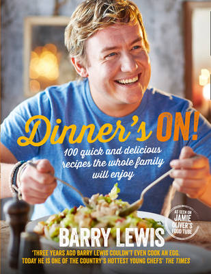 Dinner's on! Easy to Make - Tastes Delicious - 100 Recipes the Whole Family Will Enjoy by Barry Lewis