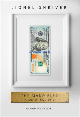 The Mandibles: A Family, 2029-2047 by Lionel Shriver