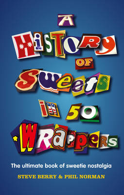 A History of Sweets in 50 Wrappers by Steve Berry, Phil Norman