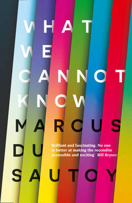What We Cannot Know by Marcus du Sautoy