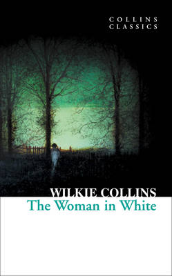 Collins Classics: The Woman In White by Wilkie Collins