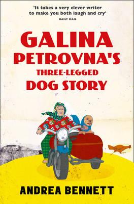 Galina Petrovna's Three-Legged Dog Story by Andrea Bennett