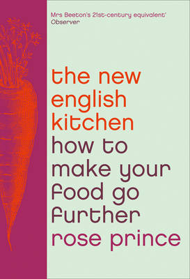 The New English Kitchen Changing the Way You Shop, Cook and Eat by Rose Prince
