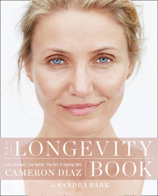 The Longevity Book The Biology of Resilience, the Privilege of Time and the New Science of Age by Cameron Diaz