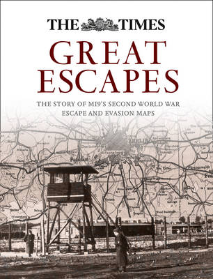 Great Escapes The Story of MI9's Second World War Escape and Evasion Maps by Barbara Bond