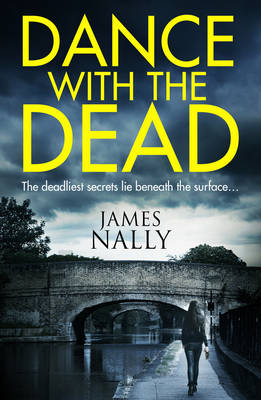 Dance with the Dead A PC Donal Lynch Thriller by James Nally