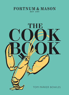 The Cook Book Fortnum & Mason by Tom Parker Bowles