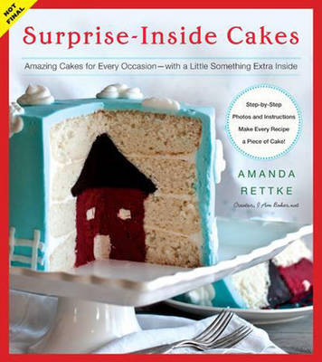 Surprise-Inside Cakes Amazing Cakes for Every Occasion - with a Little Something Extra Inside by Amanda Rettke