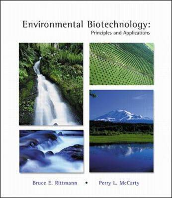 Environmental Biotechnology Principles and Applications by Bruce E. Rittmann, Perry L. McCarty