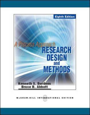 Research Design and Methods A Process Approach by Kenneth S. Bordens, Bruce Barrington Abbott