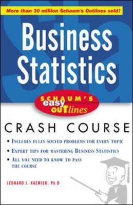 Schaum's Easy Outline of Business Statistics Based on Schaum's Outline of Theory and Problems of Business Statistics by Leonard J. Kazmier