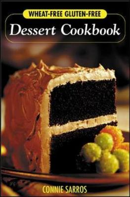 Wheat-Free Gluten-Free Dessert Cookbook by Connie Sarros