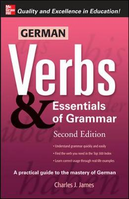 German Verbs & Essential of Grammar, Second Edition by Charles James