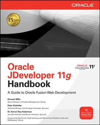 Oracle JDeveloper 11g Handbook A Guide to Fusion Web Development by Duncan Mills, Peter Koletzke, Avrom Roy-Faderman