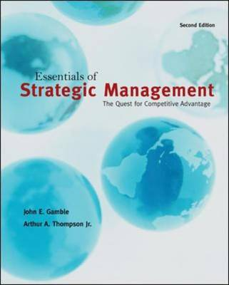 Essentials of Strategic Management The Quest for Competitive Advantage by John Gamble, Jr. Arthur A. Thompson