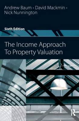 The Income Approach to Property Valuation by Andrew E. Baum, Carolyn Manville Baum, Nick Nunnington, David Mackmin