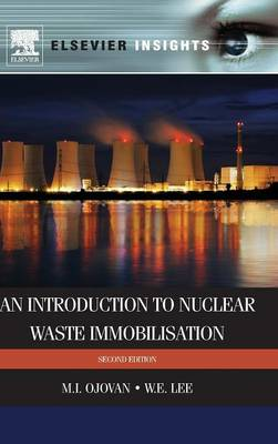 An Introduction to Nuclear Waste Immobilisation by M. I. Ojovan, W. E. Lee