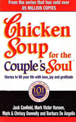 Chicken Soup for the Couple's Soul Stories to Fill Your Life with Love, Joy and Gratitude by Jack Canfield