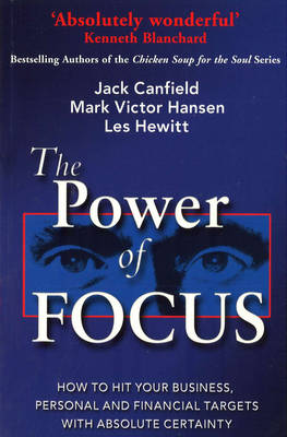 The Power of Focus How to Hit Your Business, Personal and Financial Targets with Absolute Certainty by Jack Canfield, Mark Victor Hansen, Leslie Hewitt